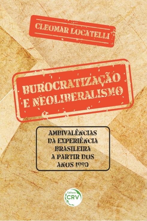 Capa do livro: BUROCRATIZAÇÃO E NEOLIBERALISMO:<br>ambivalências da experiência brasileira a partir dos anos 1990