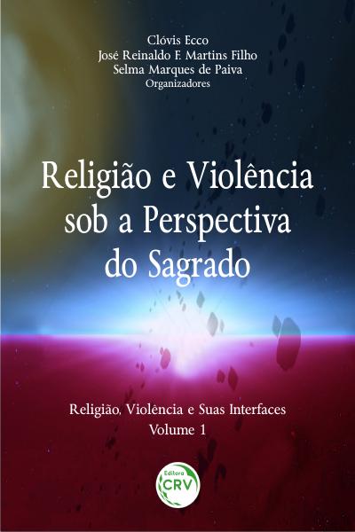 Capa do livro: RELIGIÃO E VIOLÊNCIA SOB A PERSPECTIVA DO SAGRADO  <br>Coleção Religião, violência e suas interfaces  <br>Volume 1
