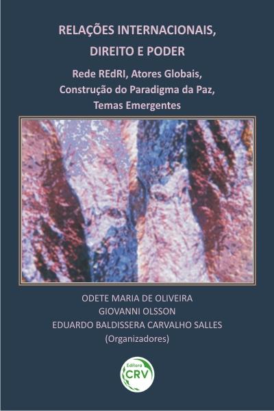 Capa do livro: RELAÇÕES INTERNACIONAIS, DIREITO E PODER: <br>rede REdRI, atores globais, construção do paradigma da paz, temas emergentes