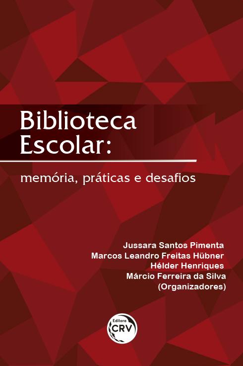 Capa do livro: BIBLIOTECA ESCOLAR:<br> memória, práticas e desafios