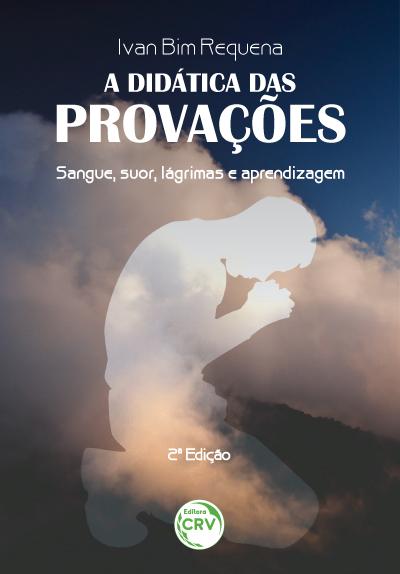 Capa do livro: A DIDÁTICA DAS PROVAÇÕES:<br> sangue, suor, lágrimas e aprendizagem<br> 2ª Edição
