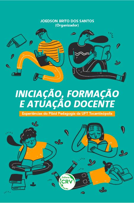 Capa do livro: INICIAÇÃO, FORMAÇÃO E ATUAÇÃO DOCENTE: <br>experiências do pibid pedagogia da UFT Tocantinópolis