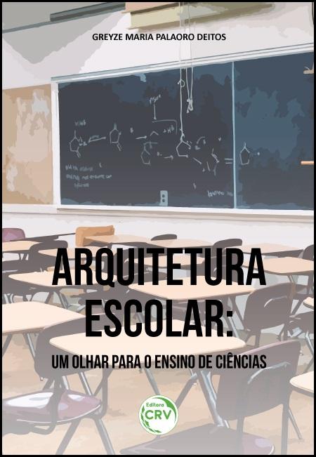 Capa do livro: ARQUITETURA ESCOLAR:<br>um olhar para o ensino de ciências