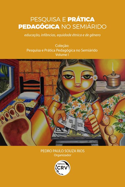 Capa do livro: PESQUISA E PRÁTICA PEDAGÓGICA NO SEMIÁRIDO:<br> educação, infâncias, equidade étnica e de gênero <br>Coleção Pesquisa e Prática Pedagógica no Semiárido - Volume 1
