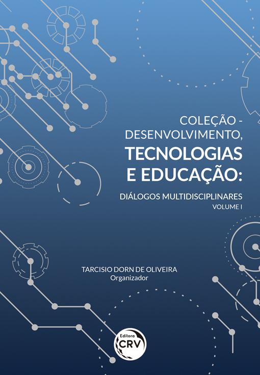 Capa do livro: COLEÇÃO - DESENVOLVIMENTO, TECNOLOGIAS E EDUCAÇÃO:<br> diálogos multidisciplinares Volume I
