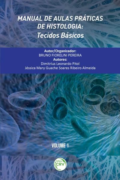 Capa do livro: MANUAL DE AULAS PRÁTICAS DE HISTOLOGIA: <br>tecidos básicos <br>Volume 1