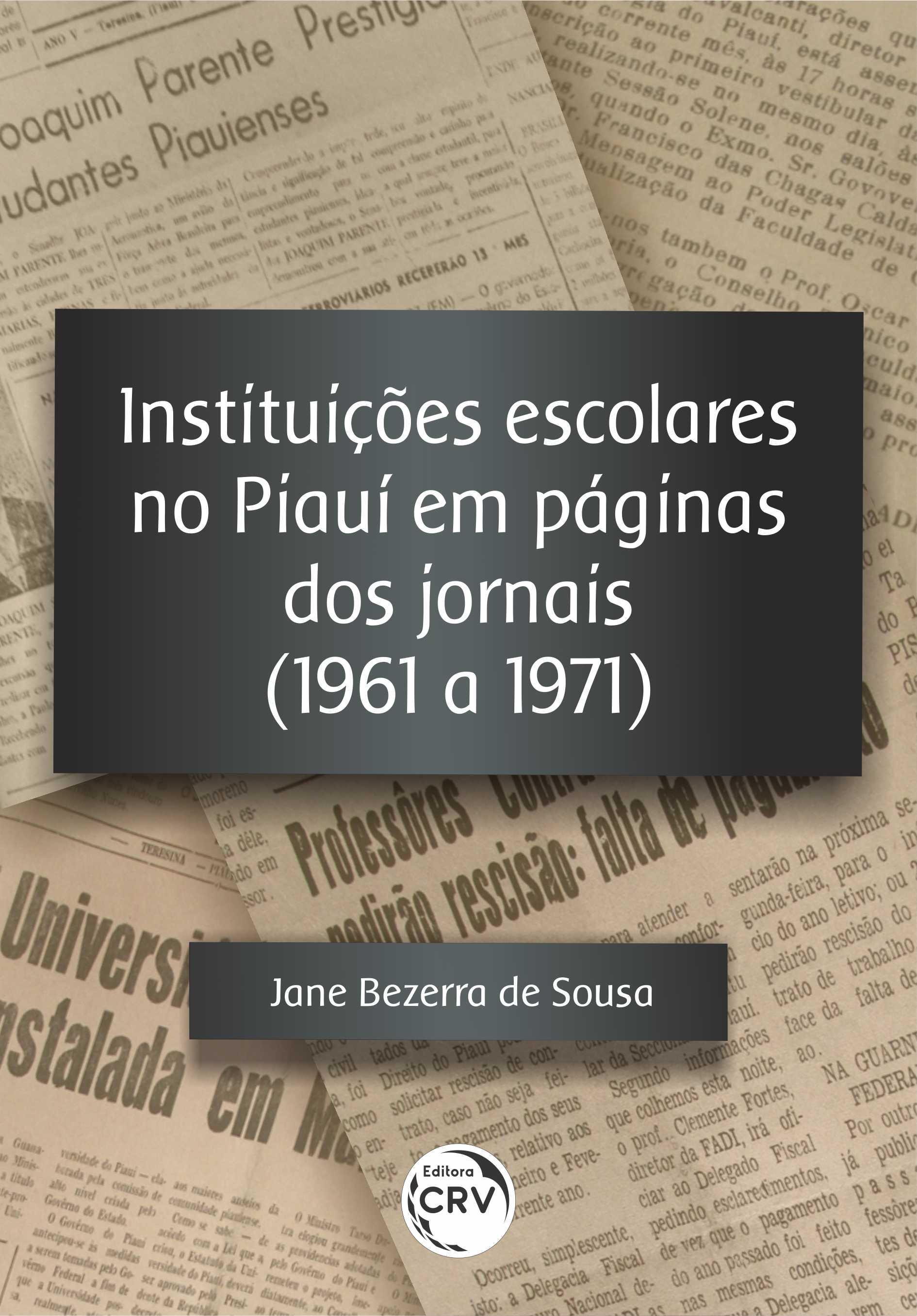 Capa do livro: INSTITUIÇÕES ESCOLARES NO PIAUÍ EM PÁGINAS DOS JORNAIS (1961 A 1971)