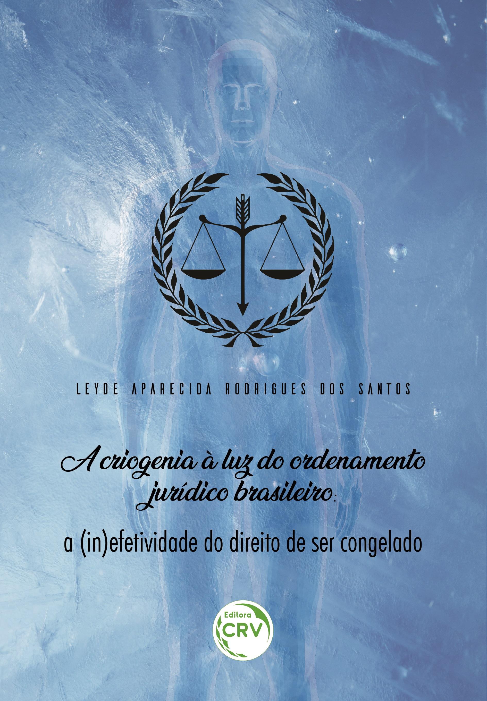 Capa do livro: A CRIOGENIA À LUZ DO ORDENAMENTO JURÍDICO BRASILEIRO:<br> a (in)efetividade do direito de ser congelado