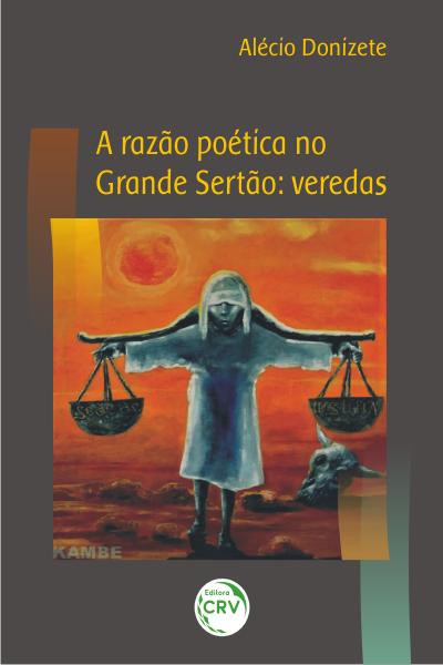 Capa do livro: A RAZÃO POÉTICA NO GRANDE SERTÃO: <br>VEREDAS