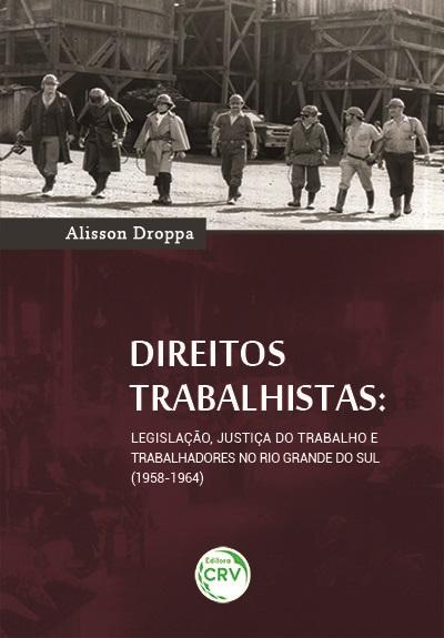 Capa do livro: DIREITOS TRABALHISTAS: <br>legislação, justiça do trabalho e trabalhadores no Rio Grande Do Sul (1958-1964)
