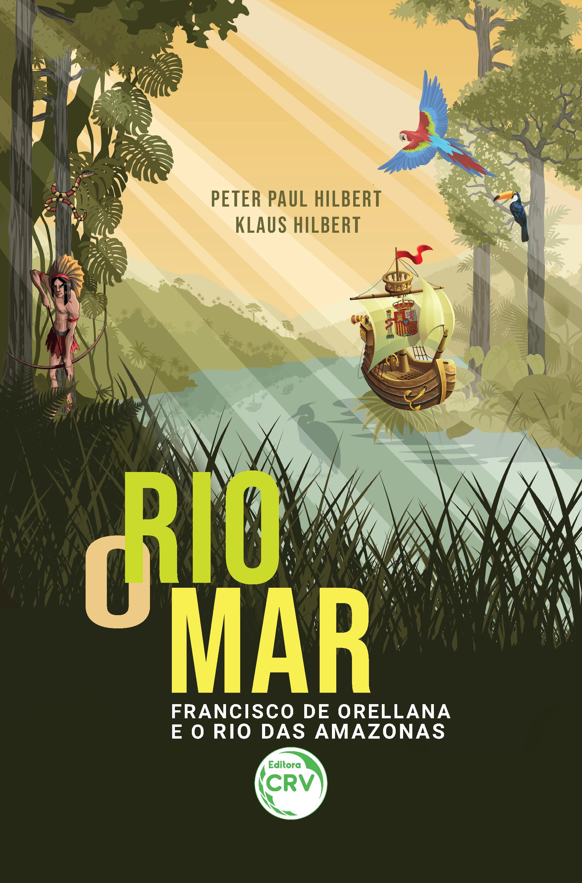Capa do livro: O RIO MAR: <br>Francisco de Orellana e o Rio das Amazonas