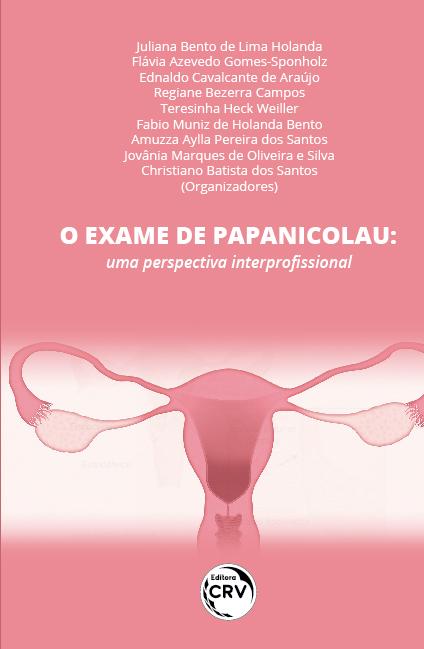 Capa do livro: O EXAME DE PAPANICOLAU: <br>uma perspectiva interprofissional