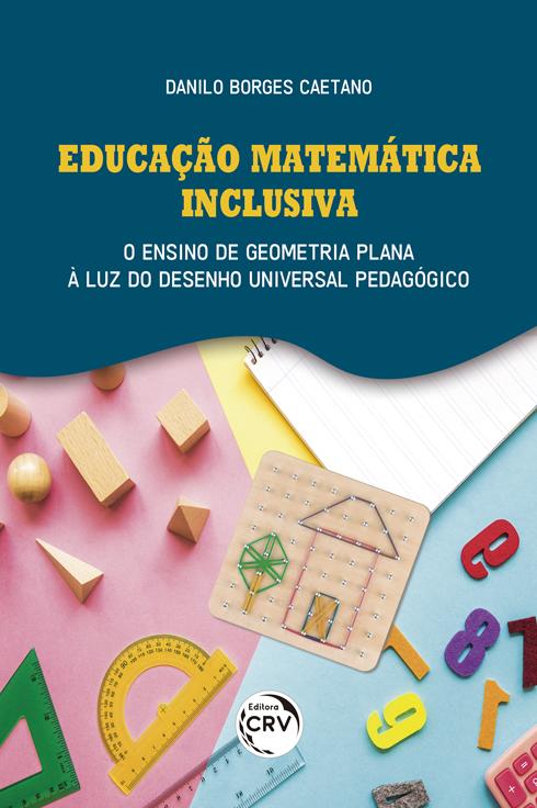 Capa do livro: EDUCAÇÃO MATEMÁTICA INCLUSIVA:  <br>o ensino de geometria plana à luz do desenho universal pedagógico