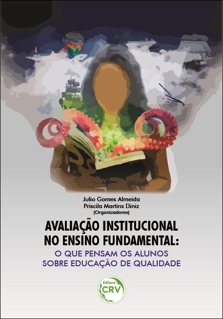 Capa do livro: AVALIAÇÃO INSTITUCIONAL NO ENSINO FUNDAMENTAL: <br>o que pensam os alunos sobre educação de qualidade