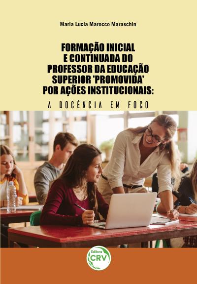 Capa do livro: FORMAÇÃO INICIAL E CONTINUADA DO PROFESSOR DA EDUCAÇÃO SUPERIOR 'PROMOVIDA' POR AÇÕES INSTITUCIONAIS: <br> a docência em foco