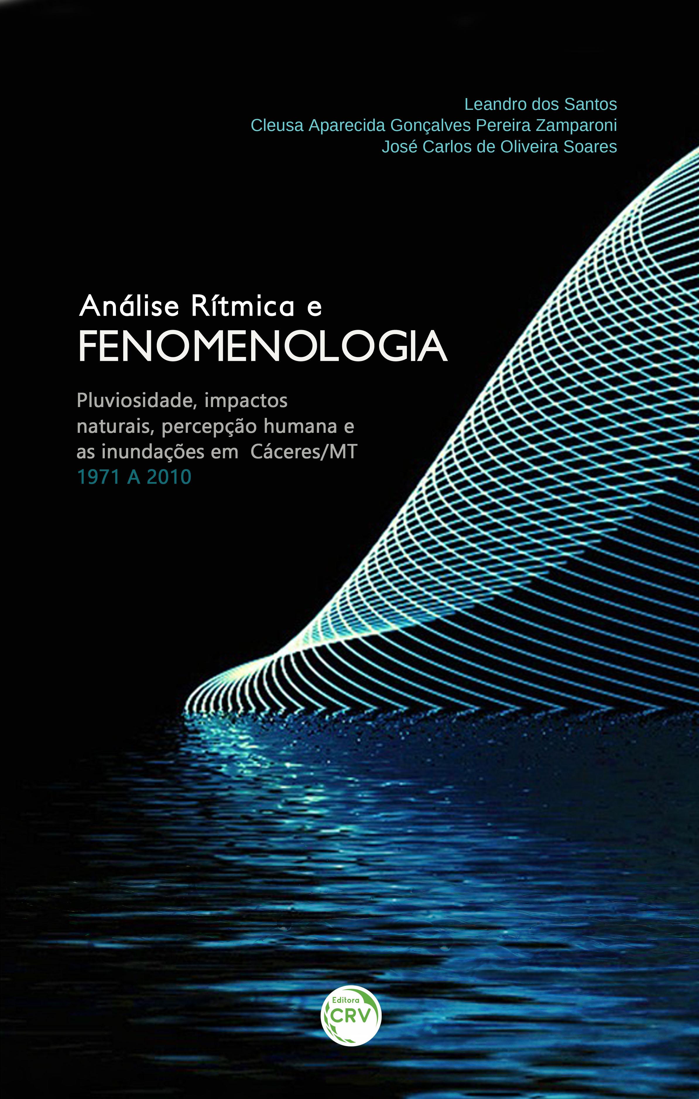 ANÁLISE RÍTMICA E FENOMENOLOGIA:<br> pluviosidade, impactos naturais, percepção humana e as inundações em Cáceres/MT – 1971 a 2010