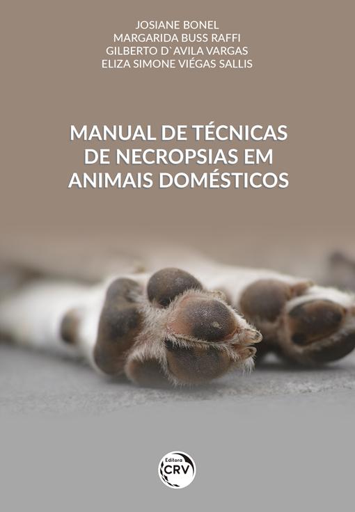 Capa do livro: MANUAL DE TÉCNICAS DE NECROPSIAS EM ANIMAIS DOMÉSTICOS