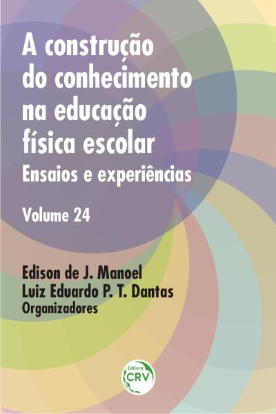Capa do livro: A CONSTRUÇÃO DO CONHECIMENTO NA EDUCAÇÃO FÍSICA ESCOLAR:<br> ensaios e experiências<br> Volume 24