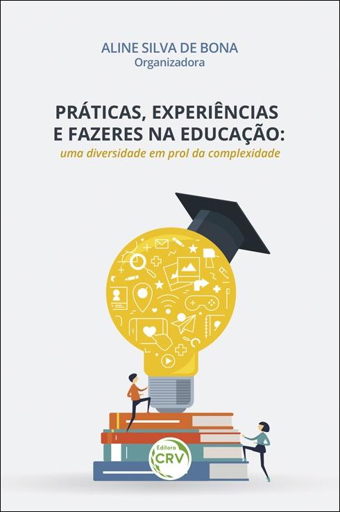 Capa do livro: PRÁTICAS, EXPERIÊNCIAS E FAZERES NA EDUCAÇÃO: <br>uma diversidade em prol da complexidade