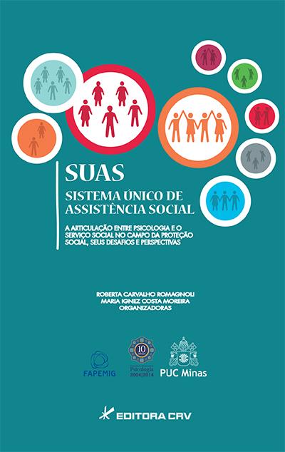 Capa do livro: O SISTEMA ÚNICO DE ASSISTÊNCIA SOCIAL - SUAS: <BR>a articulação entre psicologia e o serviço social no campo da proteção social, seus desafios e perspectivas