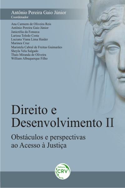 Capa do livro: DIREITO E DESENVOLVIMENTO II:<br> obstáculos e perspectivas ao acesso à justiça