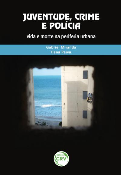 Capa do livro: JUVENTUDE, CRIME E POLÍCIA:  <br>vida e morte na periferia urbana