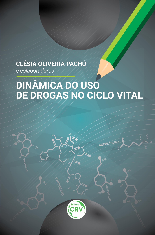 Capa do livro: DINÂMICA DO USO DE DROGAS NO CICLO VITAL