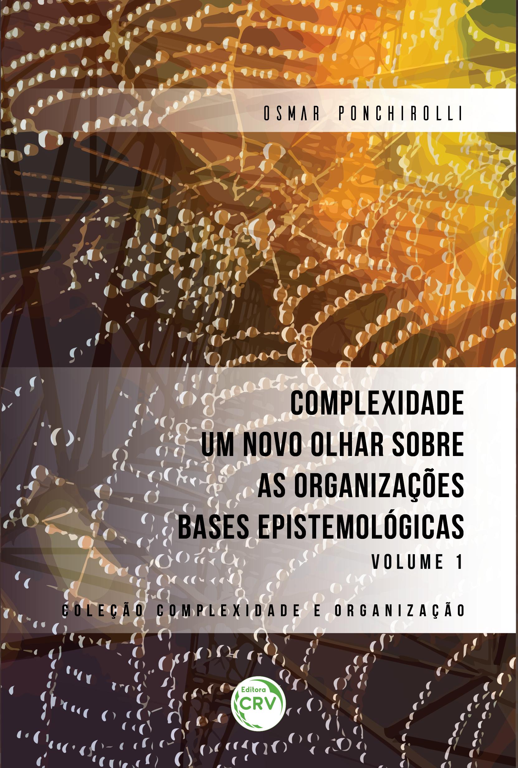 Capa do livro: COMPLEXIDADE UM NOVO OLHAR SOBRE AS ORGANIZAÇÕES BASES EPISTEMOLÓGICAS VOLUME I <br>COLEÇÃO COMPLEXIDADE E ORGANIZAÇÃO