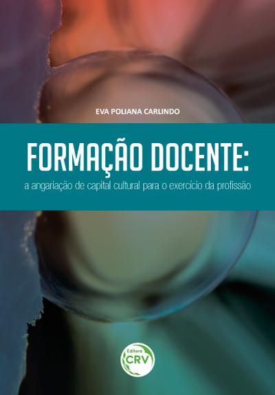 Capa do livro: FORMAÇÃO DOCENTE:<br> a angariação de capital cultural para o exercício da profissão
