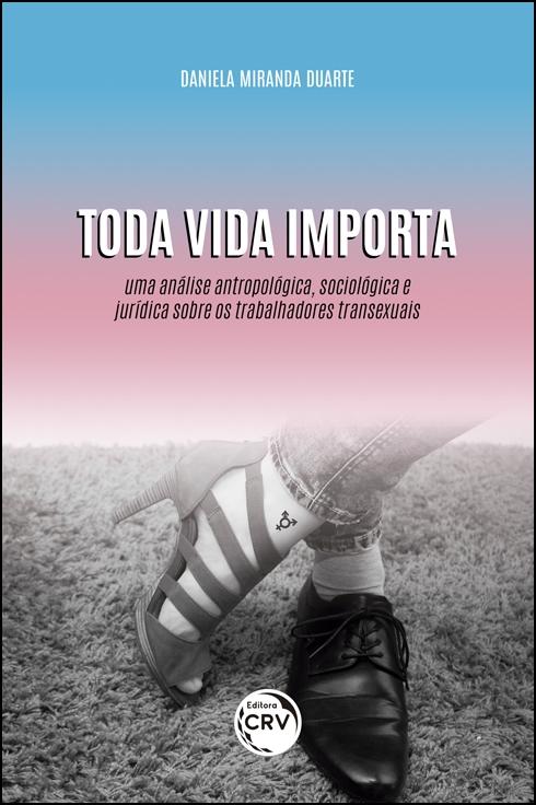 Capa do livro: TODA VIDA IMPORTA: <br> Uma análise antropológica, sociológica e jurídica sobre os trabalhadores transexuais