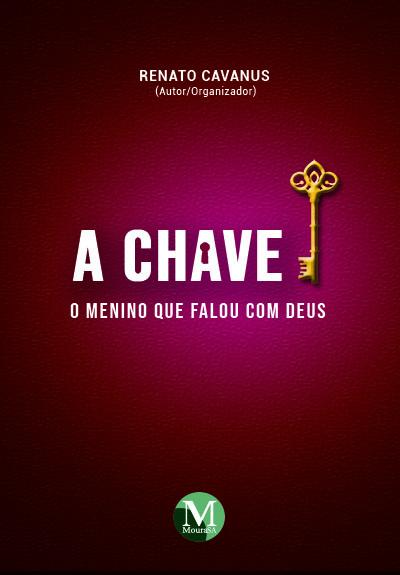 Capa do livro: A CHAVE: <br>o menino que falou com Deus