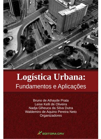 Capa do livro: LOGÍSTICA URBANA:<br>fundamentos e aplicações