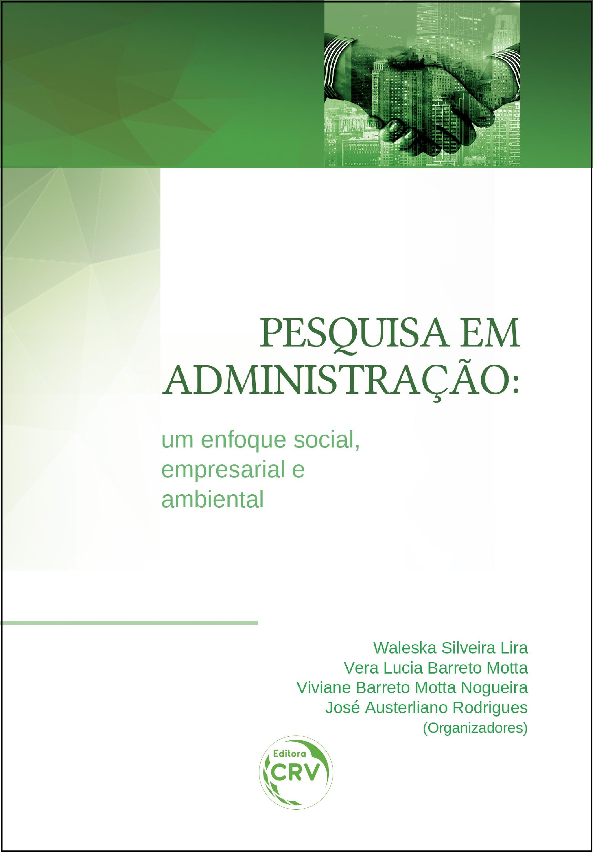 Capa do livro: PESQUISA EM ADMINISTRAÇÃO:<br> um enfoque social, empresarial e ambiental
