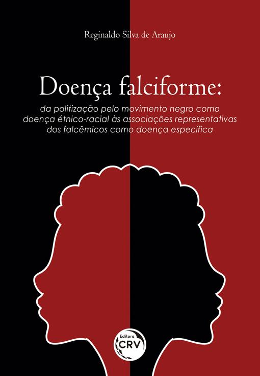Capa do livro: DOENÇA FALCIFORME: <br>da politização pelo movimento negro como doença étnico-racial às associações representativas dos falcêmicos como doença específica