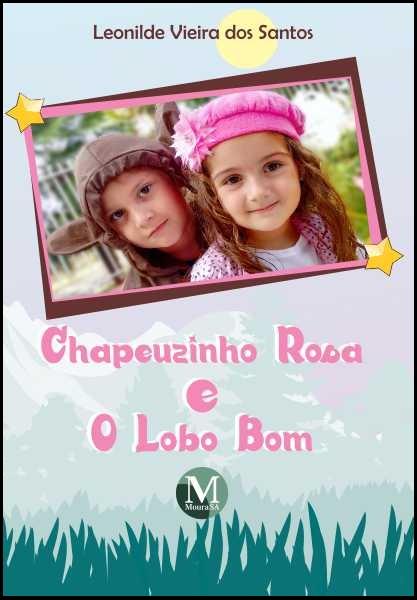 Capa do livro: CHAPEUZINHO ROSA E O LOBO BOM