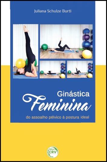 Capa do livro: GINÁSTICA FEMININA:<br> do assoalho pélvico à postura ideal