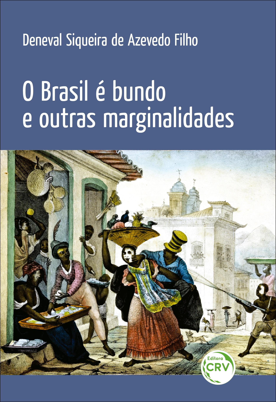 Capa do livro: O BRASIL É BUNDO E OUTRAS MARGINALIDADES