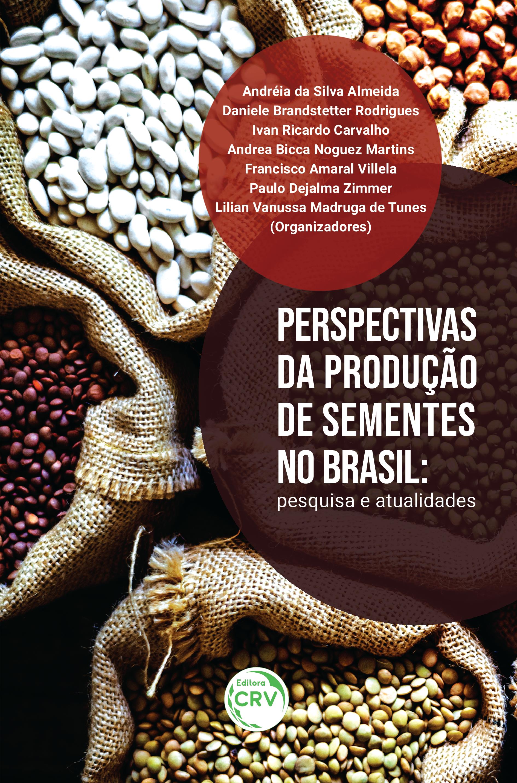 Capa do livro: PERSPECTIVAS DA PRODUÇÃO DE SEMENTES NO BRASIL: <br>pesquisa e atualidades