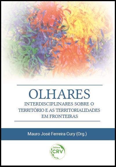 Capa do livro: OLHARES INTERDISCIPLINARES SOBRE O TERRITÓRIO E AS TERRITORIALIDADES EM FRONTEIRAS
