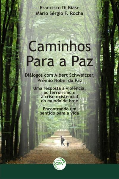 Capa do livro: CAMINHOS PARA A PAZ:<br>diálogos com o prêmio nobel da paz Albert Schweitzer