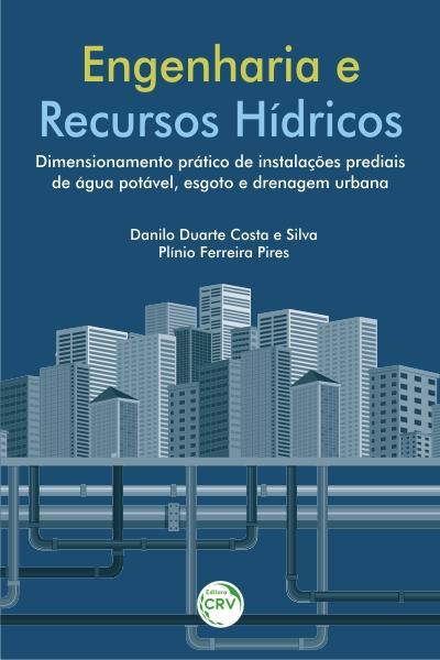 Capa do livro: ENGENHARIA E RECURSOS HÍDRICOS: <br> dimensionamento prático de instalações prediais de água potável, esgoto e drenagem urbana