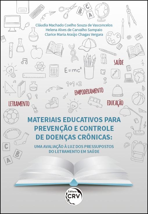 Capa do livro: MATERIAIS EDUCATIVOS PARA PREVENÇÃO E CONTROLE DE DOENÇAS CRÔNICAS:<br>uma avaliação à luz dos pressupostos do letramento em saúde