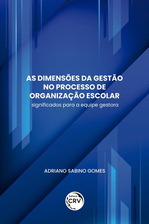 Capa do livro: AS DIMENSÕES DA GESTÃO NO PROCESSO DE ORGANIZAÇÃO ESCOLAR:<br> significados para a equipe gestora