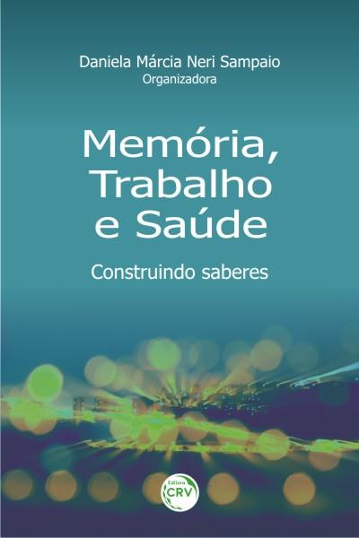 Capa do livro: MEMÓRIA, TRABALHO E SAÚDE:<br>construindo saberes