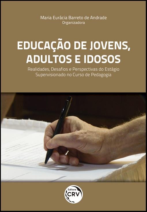 Capa do livro: EDUCAÇÃO DE JOVENS, ADULTOS E IDOSOS:<br>realidades, desafios e perspectivas do estágio supervisionado no curso de pedagogia