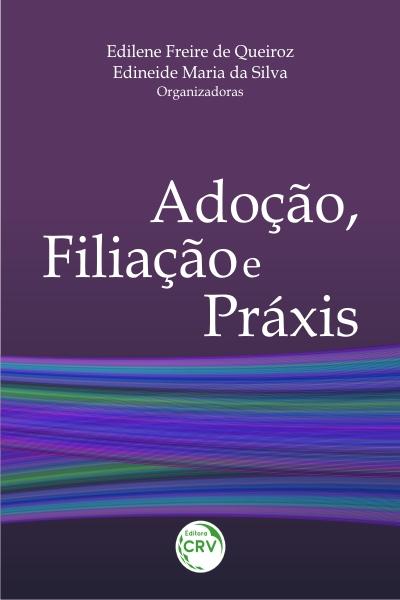Capa do livro: ADOÇÃO, FILIAÇÃO E PRÁXIS