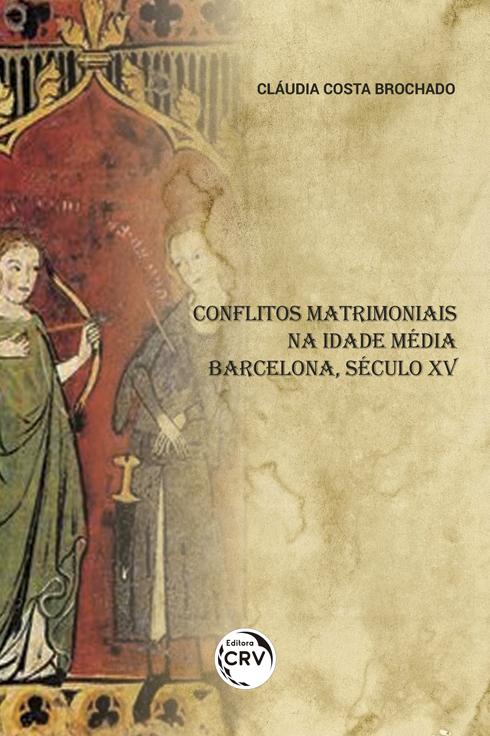 Capa do livro: CONFLITOS MATRIMONIAIS NA IDADE MÉDIA BARCELONA, SÉCULO XV