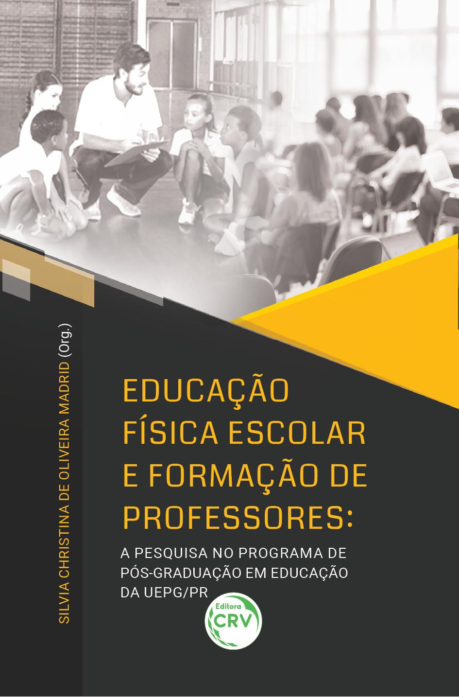 Capa do livro: EDUCAÇÃO FÍSICA ESCOLAR E FORMAÇÃO DE PROFESSORES:  <br>a pesquisa no Programa de Pós-Graduação em Educação da UEPG/PR