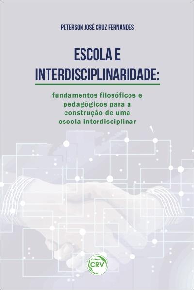 Capa do livro: ESCOLA E INTERDISCIPLINARIDADE: <br>fundamentos filosóficos e pedagógicos para a construção de uma escola interdisciplinar