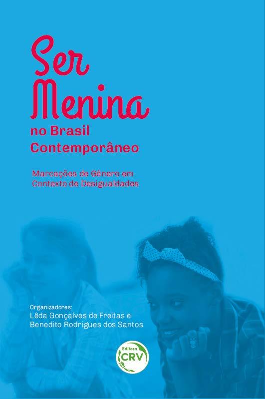 Capa do livro: SER MENINA NO BRASIL CONTEMPORÂNEO<br>Marcações de Gênero em Contexto de Desigualdades